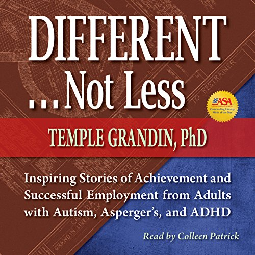 Different.Not Less: Inspiring Stories of Achievement and Successful Employment from Adults with Autism, Asperger's, and ADHD by Future Horizons