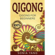 Qigong: Ultimate Guide For Beginners (Everything about Qigong, Qigong Benefits, Health, Chinese Healing, Energy Exercise, ,Healing...Concentration)