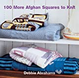 100 More Afghan Squares to Knit, Debbie Abrahams, 1570763224