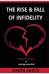 The Rise & Fall of Infidelity: Secrets of deception in marriage unearthed Kindle Edition
