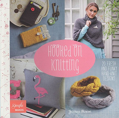 Hooked on Knitting: 20 Fresh and Funky Hand-Knit Designs (Simple Makes)