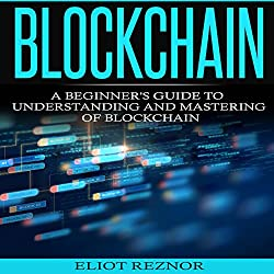 Blockchain: A Beginner's Guide to Understanding and Mastering of Blockchain