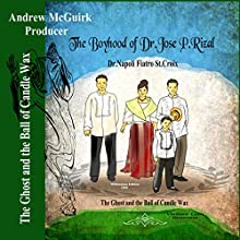The Ghost and the Ball of Candle Wax: The Boyhood of Dr. Jose P. Rizal Audiobook by Dr. Napoli Fiatro St. Croix Narrated by Andrew McGuirk