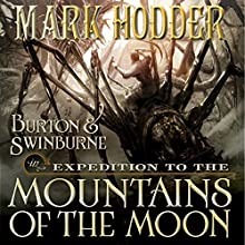Expedition to the Mountains of the Moon: Burton & Swinburne, Book 3 Audiobook by Mark Hodder Narrated by Gerard Doyle