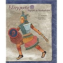 El rey poeta: Biografía de Nezahualcóyotl