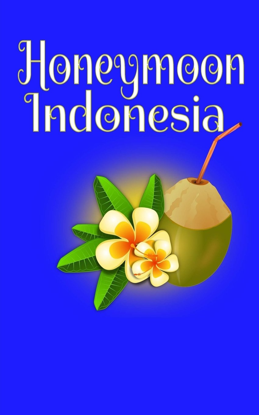 Read Online Honeymoon Indonesia: Blank Lined Honeymoon Travel Journal for Honeymoon Memories, Honeymoon Journal, Honeymoon Diary ebook