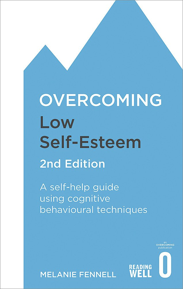 overcoming low self esteem 2nd edition a self help guide using