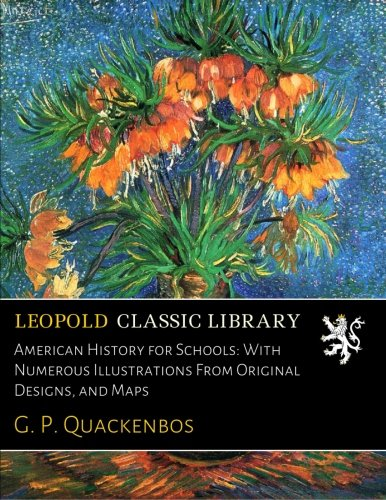 Read Online American History for Schools: With Numerous Illustrations From Original Designs, and Maps pdf epub
