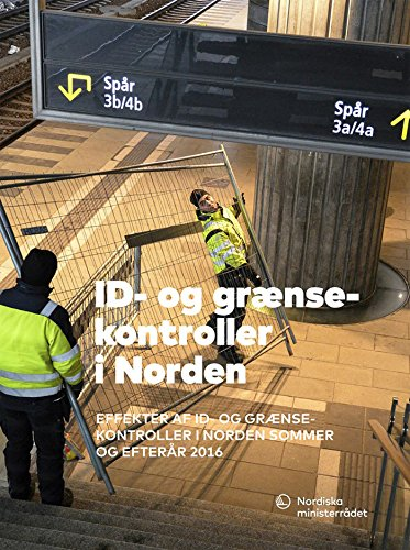 ID- og grænsekontroller i Norden: Effekter af ID- og grænsekontroller i Norden sommer og efterår 2016 (TemaNord Book 2016554) (Swedish Edition)