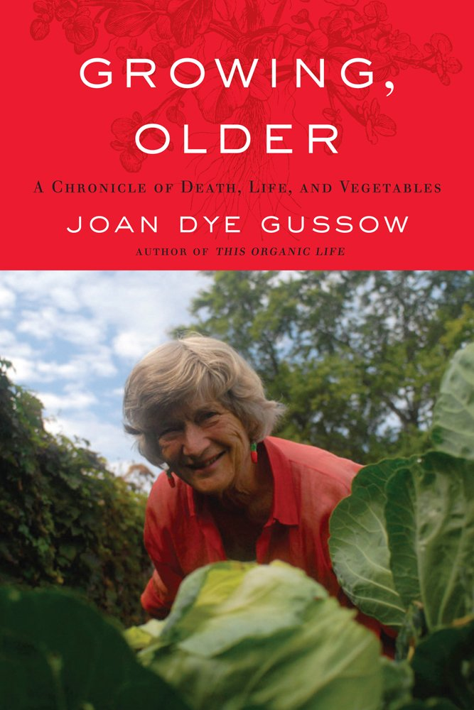 Read Online Growing, Older: A Chronicle of Death, Life, and Vegetables PDF