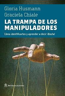 La trampa de los manipaladores: Como identificarlos y aprender a decir ¡Basta! (