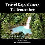 Travel Experiences to Remember | Liam Lynch
