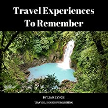 Travel Experiences to Remember Audiobook by Liam Lynch Narrated by Kane Power