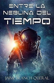 Entre la neblina del tiempo (Spanish Edition) by [Blanch Queral, Jaime]