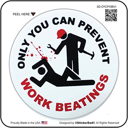 ONLY YOU CAN PREVENT WORK BEATINGS (3 pack) - Full Color Printed - (size: 2