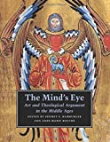 The Mind's Eye: Art and Theological Argument in the Middle Ages (Publications of the Department of Art and Archaeology, Princeton University)