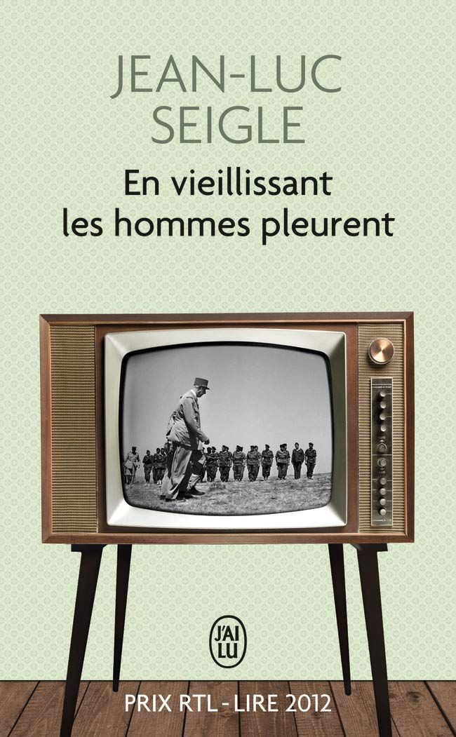 En vieillissant les hommes pleurent Prix RTL-Lire 2012 Jai lu Roman: Amazon.es: Seigle, Jean-Luc: Libros en idiomas extranjeros