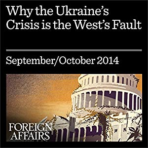 Why the Ukraine Crisis Is the West's Fault Periodical