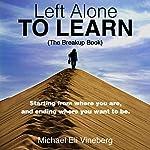 Left Alone to Learn: The Break-up Book | Michael Eli Vineberg