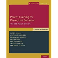 Parent Training for Disruptive Behavior: The RUBI Autism Network, Parent Workbook