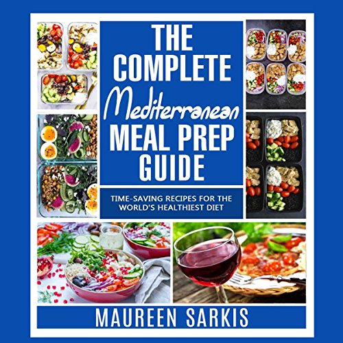 The Complete Mediterranean Meal Prep Guide: Time-Saving Recipes for the World's Healthiest Diet by Maureen Sarkis