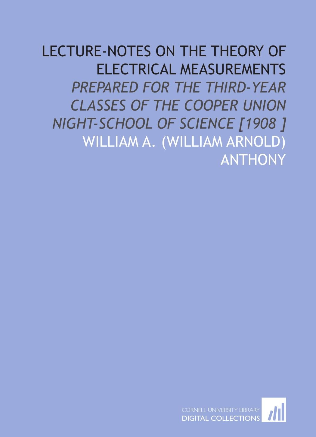 Lecture-Notes on the Theory of Electrical Measurements: Prepared for the Third-Year Classes of the Cooper Union Night-School of Science [1908 ] pdf epub