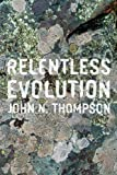Relentless Evolution, Thompson, John N., 022601875X