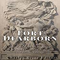 Fort Dearborn: The History of the Controversial Battle of Fort Dearborn during the War of 1812 and the Settlement that Became Chicago Audiobook by  Charles River Editors Narrated by Colin Fluxman