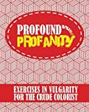 Profound Profanity: Exercises in Vulgarity for the Crude Colorist - Swear Words Coloring Book With 50 Curse Words to Color (American and UK / British ... Slang) (Swearing Silently Series) (Volume 3)