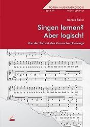 Singen lernen? Aber logisch! Von der Technik des klassischen Gesanges. Forum Musikpädagogik Bd. 39