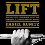 Lift: Fitness Culture, from Naked Gre...