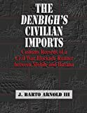 img - for The Denbigh's Civilian Imports: Customs Records of a Civil War Blockade Runner between Mobile and Havana book / textbook / text book