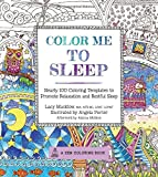 Color Me to Sleep: Nearly 100 Coloring Templates to Promote Relaxation and Restful Sleep
