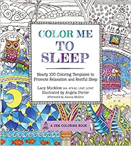 color me to sleep nearly 100 coloring templates to promote relaxation and restful sleep a zen coloring book lacy mucklow angela porter alanna mcginn - Color Me Books