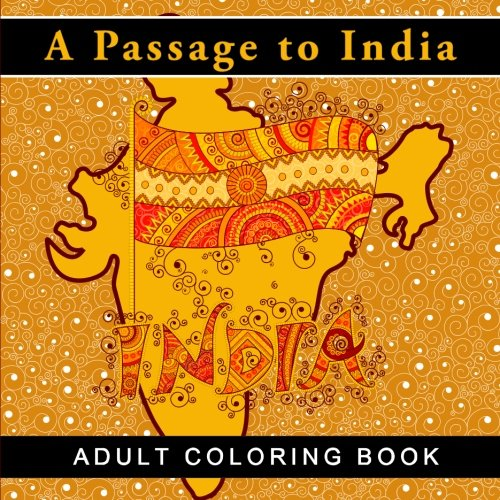 A Passage To India Adult Coloring Book: Visit India with Coloring Pages & Designs for Relaxation and Mindfulness (Li