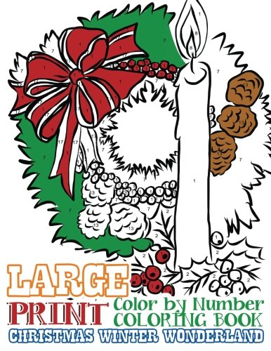 Large Print Adult Color by Number Coloring Book: Christmas Winter Wonderland: Beautiful and Festive Holiday Adult Coloring Activity Book for ... and Winter Lovers to Relieve Stress and -