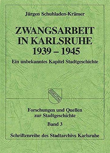 Zwangsarbeit in Karlsruhe 1939-1945 (Forschungen und Quellen zur Stadtgeschichte - Schriftenreihe des Stadtarchivs Karlsruhe)