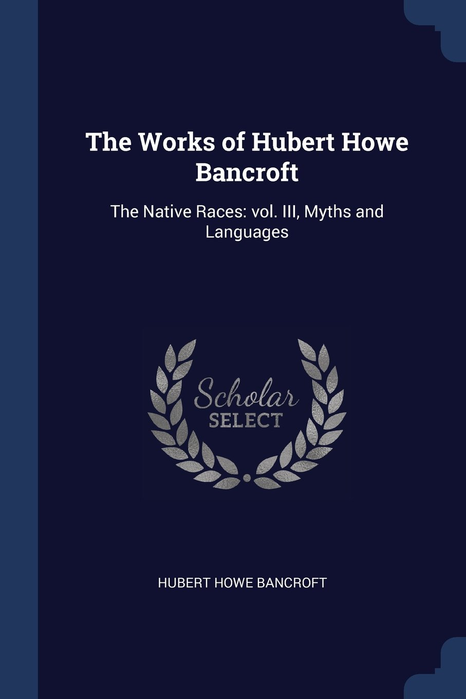 Download The Works of Hubert Howe Bancroft: The Native Races: vol. III, Myths and Languages ebook