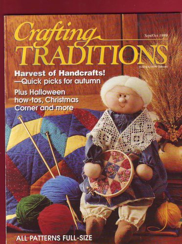 Crafting Traditions Magazine: Harvest of Handcrafts!--quick Picks for Autumn Plus Halloween How-tos, Christmas Corner and More (Vol. 18, No. 1, September/October 1999) ()
