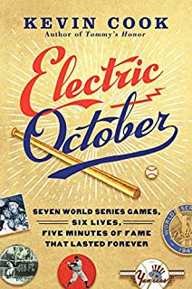 Book Cover: Electric October: Seven World Series Games, Six Lives, Five Minutes of Fame That Lasted Forever