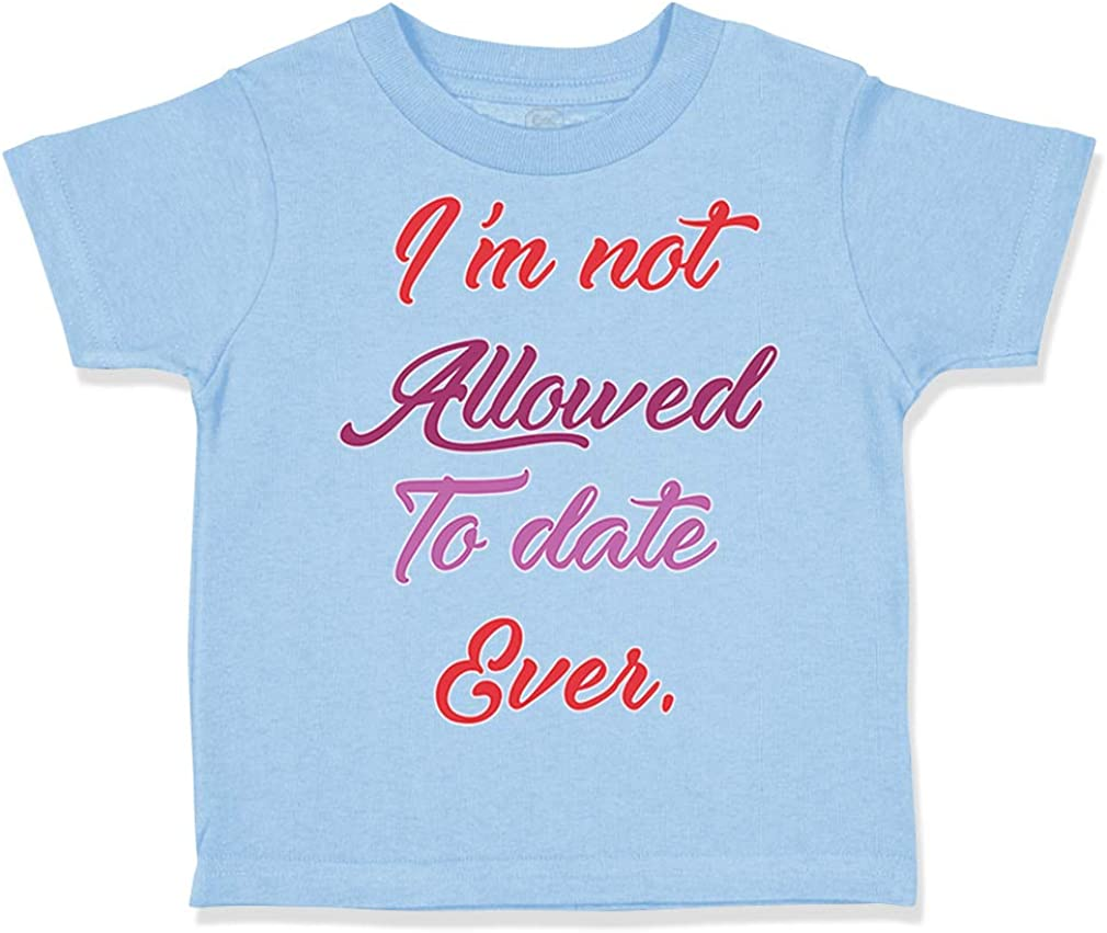 Custom Toddler T-Shirt Im Not Allowed to Date Ever Funny Humor Style D Cotton