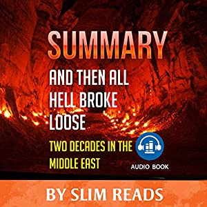 Summary | And Then All Hell Breaks Loose: Two Decades in the Middle East Audiobook