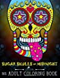Sugar Skulls at Midnight Adult Coloring Book: A Unique Midnight Edition Black Background Paper Coloring Book for Grown-Ups (Day of the Dead & Dia De ... for Relaxation & Stress Relief) (Volume 1)