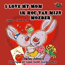 I Love My Mom Ik hou van mijn moeder  (English Dutch Bilingual Collection) (Dutch Edition)