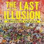 The Last Illusion: A Novel   Porochista Khakpour