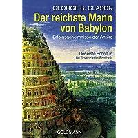 Der reichste Mann von Babylon: Erfolgsgeheimnisse der Antike - Der erste Schritt in die finanzielle Freiheit