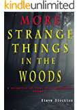 MORE STRANGE THINGS IN THE WOODS (A collection of true, weird encounters Book 2)