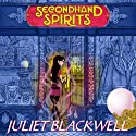 Secondhand Spirits: A Witchcraft Mystery, Book 1 Audiobook by Juliet Blackwell Narrated by Xe Sands