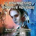 Shaman's Revenge: Way of the Shaman, Book 6 Hörbuch von Vasily Mahanenko Gesprochen von: Jonathan Yen