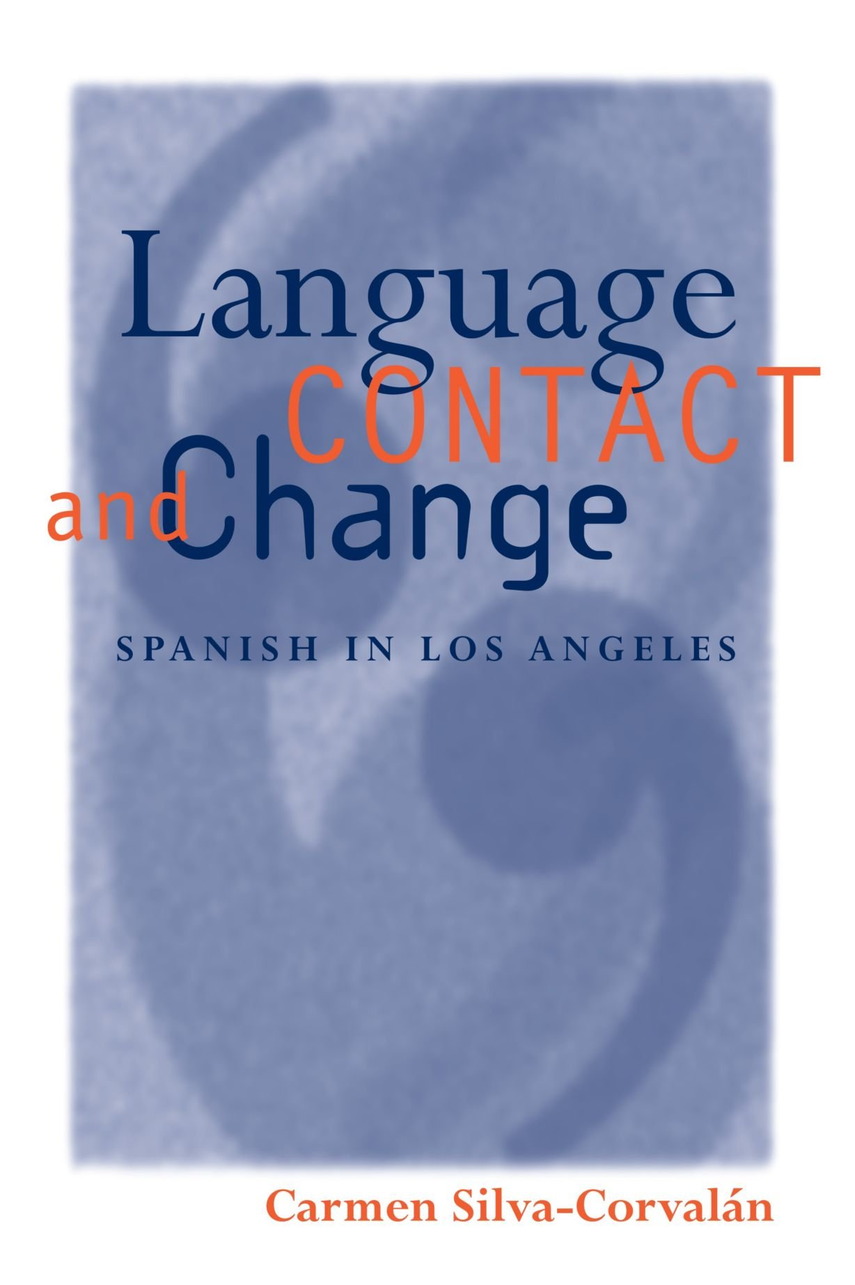 Language Contact and Change: Spanish in Los Angeles (Oxford Studies in Language Contact) by Clarendon Press